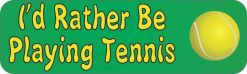 I'd Rather Be Playing Tennis Bumper Magnet