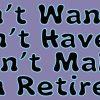 You Can't Make Me I'm Retired Bumper Sticker