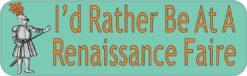 I'd Rather Be At A Renaissance Faire Magnet