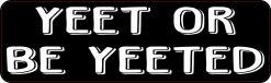 Yeet or Be Yeeted Magnet
