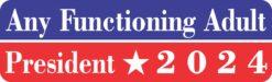 Any Functioning Adult President 2024 Vinyl Sticker