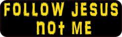 Follow Jesus Not Me Bumper Sticker