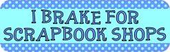 I Brake for Scrapbook Shops Magnet