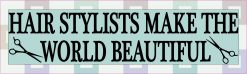 Hair Stylists Make the World Beautiful Bumper Sticker