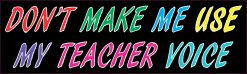 Teacher Voice Bumper Sticker