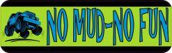No Mud No Fun Bumper Sticker