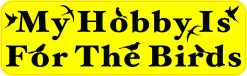My Hobby Is for the Birds Vinyl Sticker