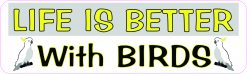 Life Is Better with Birds Vinyl Sticker