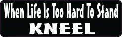 When Life Is Too Hard to Stand Kneel Vinyl Sticker