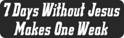 7 Days Without Jesus Makes 1 Weak Vinyl Sticker