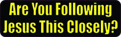 Are You Following Jesus This Closely Magnet