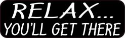 Relax Youll Get There Vinyl Sticker