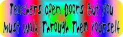 Teachers Open Doors You Walk Through Magnet