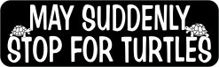 May Suddenly Stop for Turtles Vinyl Sticker