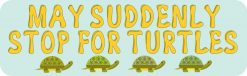 May Suddenly Stop for Turtles Magnet