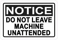 Do Not Leave Machine Unattended Vinyl Sticker