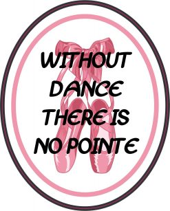 Without Dance There Is No Pointe Vinyl Sticker