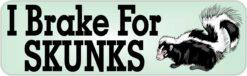 I Brake for Skunks Magnet