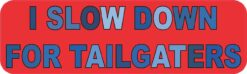 I Slow Down For Tailgaters Vinyl Sticker