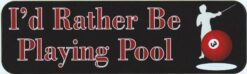 Id Rather Be Playing Pool Vinyl Sticker