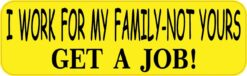 I Work for My Family Get a Job Vinyl Sticker