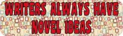 Writers Always Have Novel Ideas Magnet