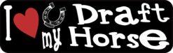 I Love My Draft Horse Vinyl Sticker