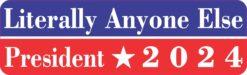 Literally Anyone Else President 2024 Vinyl Sticker