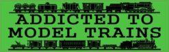 Addicted To Model Trains Vinyl Sticker