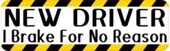 I Brake for No Reason New Driver Vinyl Sticker