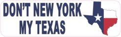 Dont New York My Texas Vinyl Sticker