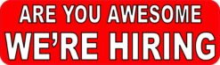Are You Awesome Were Hiring Vinyl Sticker