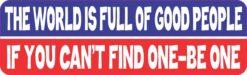 The World Is Full of Good People Vinyl Sticker