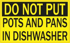 Do Not Put Pots and Pans in Dishwasher Vinyl Sticker